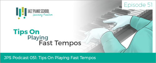 Jazz Piano School Ep  51 - Tips on Playing Fast Tempos - Jazz Piano