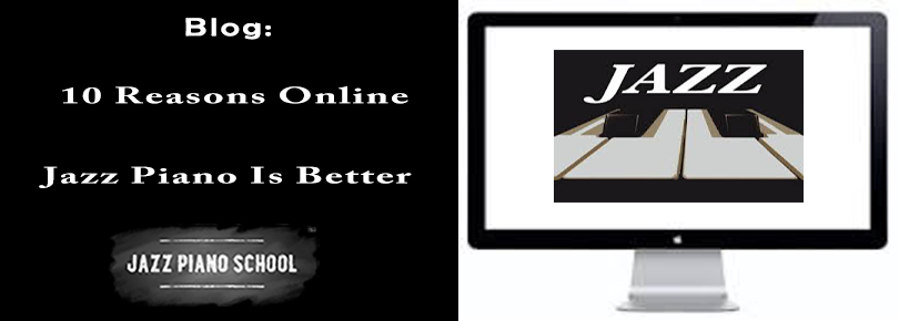 Learn Jazz Piano Online - Top Ten Reasons Online Is Better