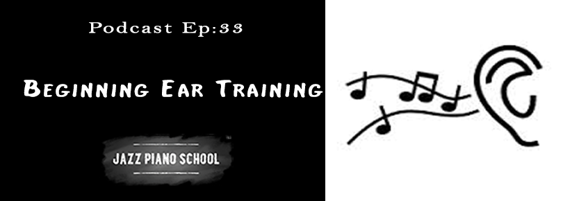 Jazz Piano School Ep 33 : Beginning Ear Training