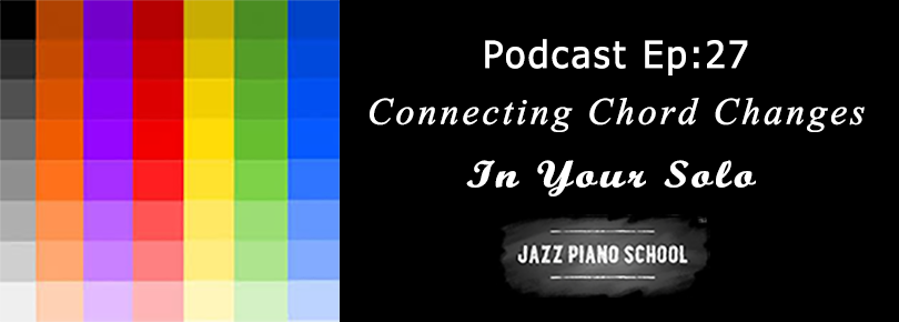 Jazz Piano School, Ep 27 : Connecting Chord Changes In Your Solo Banner