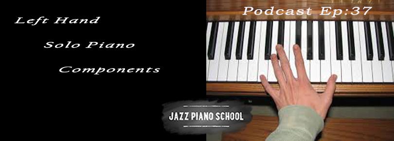 Jazz Piano School Ep 37 : LH Solo Piano Components