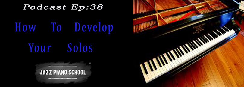 Jazz Piano School Ep 38 : How To Develop Your Solos