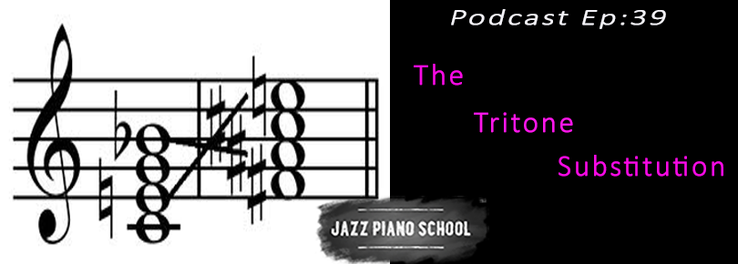 Jazz Piano School Ep 39 : The Tritone Substitution