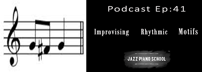 Jazz Piano School Ep 41 : Improvising Rhythmic Motifs