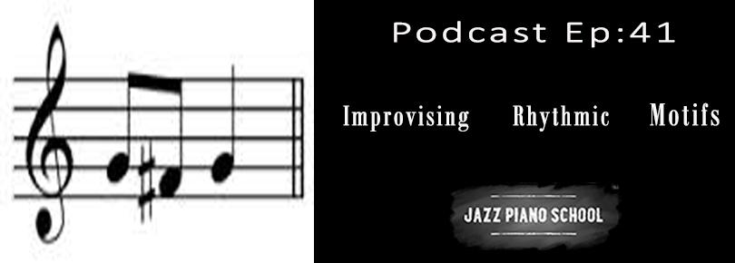 Jazz Piano School Ep 41 : Improvising Rhythmic Motifs