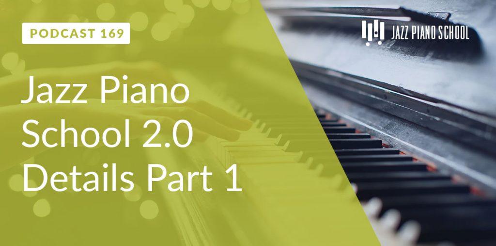 JPS Ep:169 - Jazz Piano School 2.0 Details Part 1