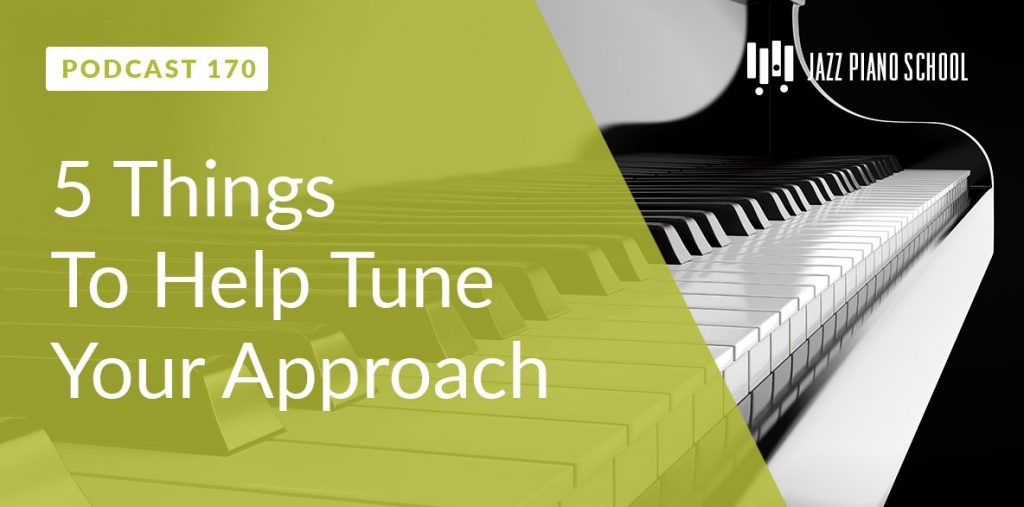 JPS Ep:170 – 5 Things To Help Your Tune Approach