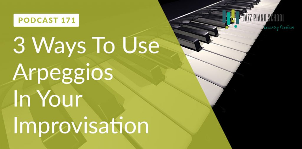 JPS Ep:171 - 3 Ways To Use Arpeggios In Your Improvisation