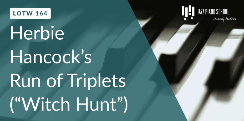 "Herbie Hancock Triplet Improvisation Line From ""Witch Hunt"" (LOTW #164)"