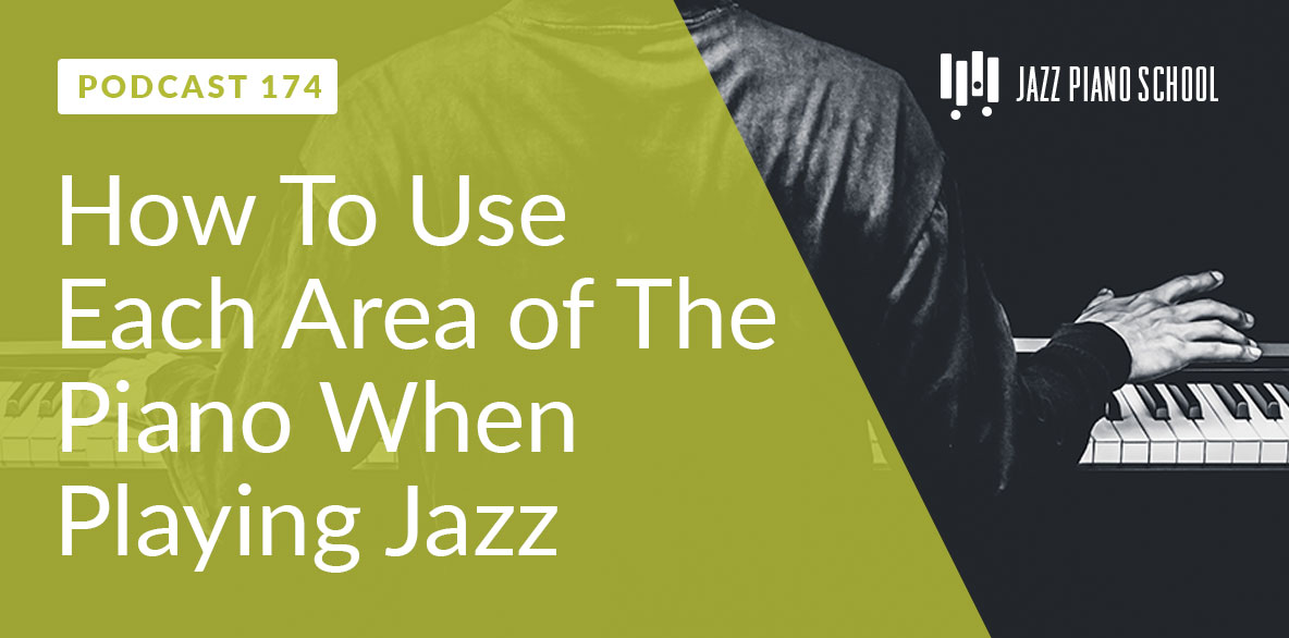 How To Use Each Area of The Piano When Playing Jazz (Ep:174)