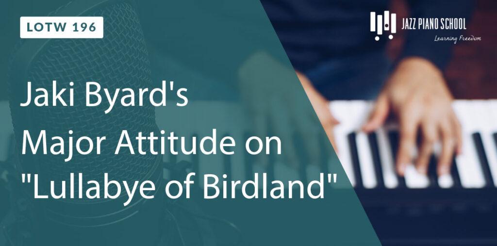 "Jaki Byard's Major Attitude on ""Lullabye of Birdland"""