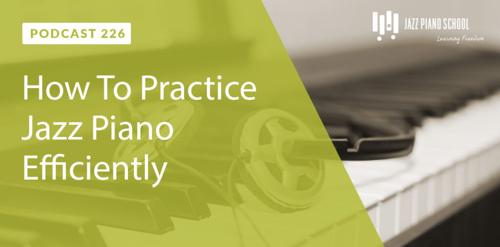 How to practice jazz piano efficiently